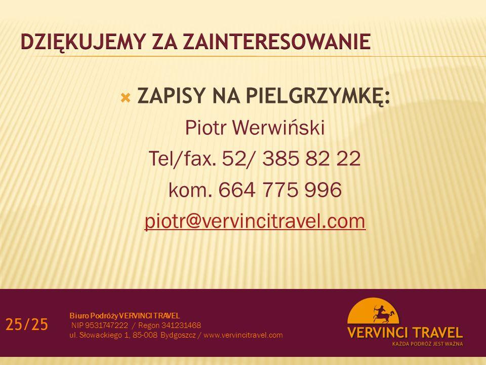 25/25 Biuro Podróży VERVINCI TRAVEL NIP 9531747222 / Regon 341231468 ul. Słowackiego 1, 85-008 Bydgoszcz / www.vervincitravel.com  ZAPISY NA PIELGRZY