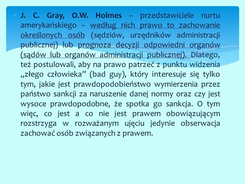  J. C. Gray, O.W. Holmes – przedstawiciele nurtu amerykańskiego – według nich prawo to zachowanie określonych osób (sędziów, urzędników administracji