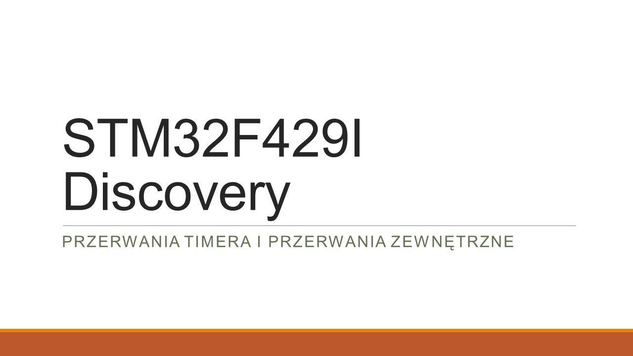STM32F429I Discovery PRZERWANIA TIMERA I PRZERWANIA ZEWNĘTRZNE