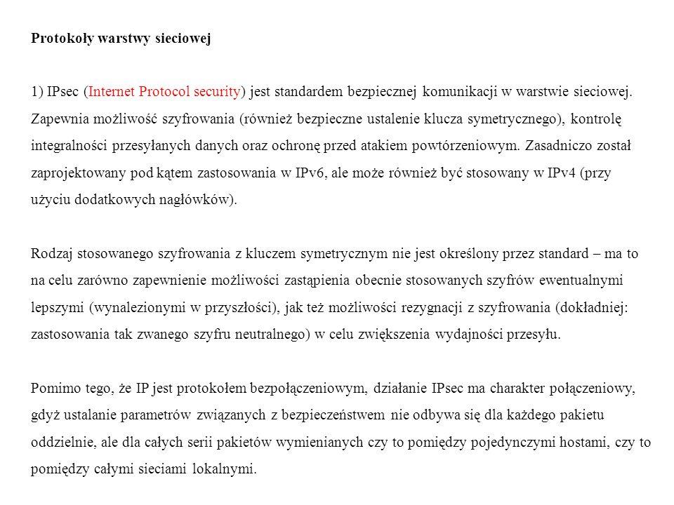 Protokoły warstwy sieciowej 1) IPsec (Internet Protocol security) jest standardem bezpiecznej komunikacji w warstwie sieciowej.