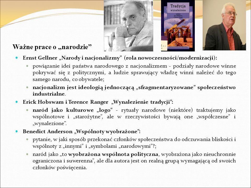 """Ważne prace o """"narodzie"""" Ernst Gellner """"Narody i nacjonalizmy"""" (rola nowoczesności/modernizacji): powiązanie idei państwa narodowego z nacjonalizmem -"""