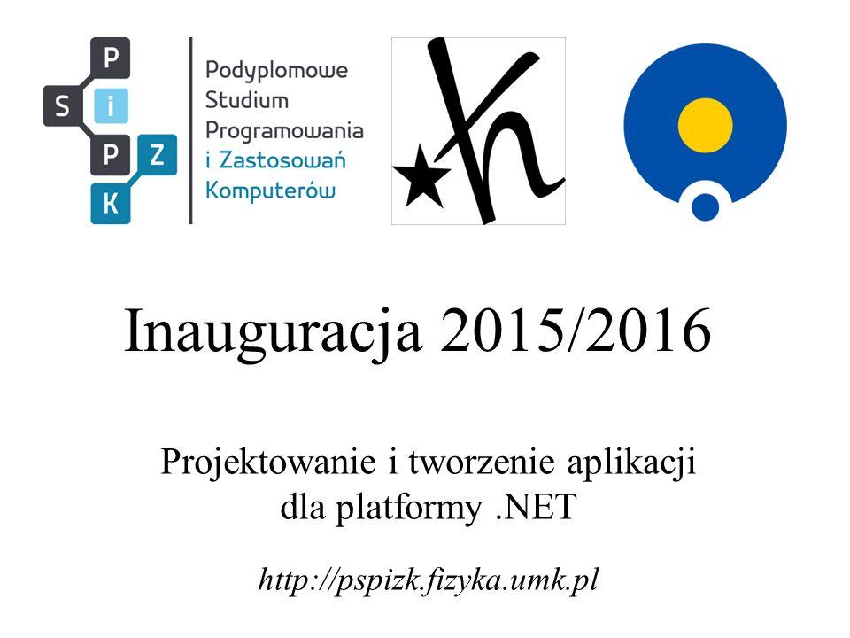 Inauguracja 2015/2016 Projektowanie i tworzenie aplikacji dla platformy.NET http://pspizk.fizyka.umk.pl