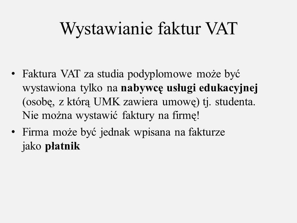 Wystawianie faktur VAT Faktura VAT za studia podyplomowe może być wystawiona tylko na nabywcę usługi edukacyjnej (osobę, z którą UMK zawiera umowę) tj