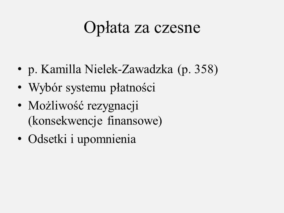 Opłata za czesne p. Kamilla Nielek-Zawadzka (p. 358) Wybór systemu płatności Możliwość rezygnacji (konsekwencje finansowe) Odsetki i upomnienia
