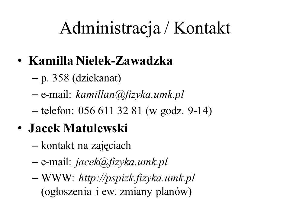 Administracja / Kontakt Kamilla Nielek-Zawadzka – p. 358 (dziekanat) – e-mail: kamillan@fizyka.umk.pl – telefon: 056 611 32 81 (w godz. 9-14) Jacek Ma