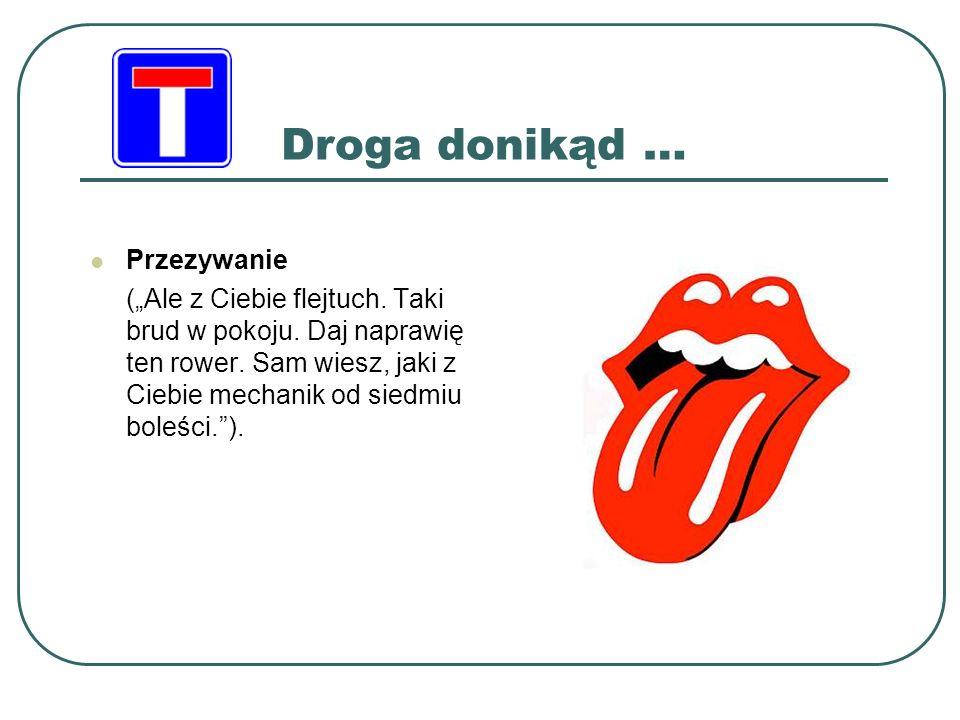"""Droga donikąd … Przezywanie (""""Ale z Ciebie flejtuch."""