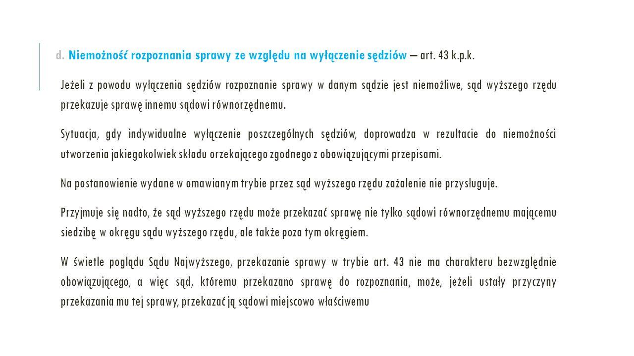 d. Niemożność rozpoznania sprawy ze względu na wyłączenie sędziów – art. 43 k.p.k. Jeżeli z powodu wyłączenia sędziów rozpoznanie sprawy w danym sądzi