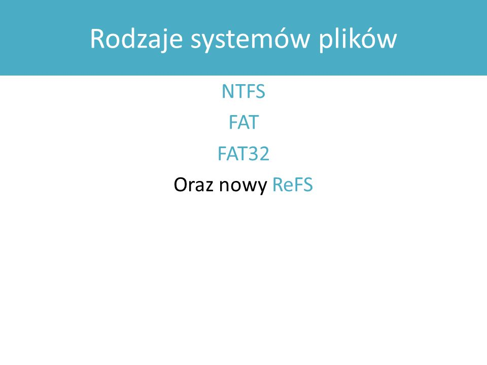 Rodzaje systemów plików NTFS FAT FAT32 Oraz nowy ReFS
