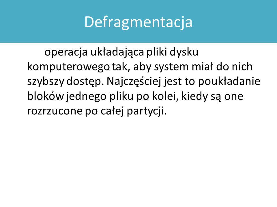 Defragmentacja operacja układająca pliki dysku komputerowego tak, aby system miał do nich szybszy dostęp.