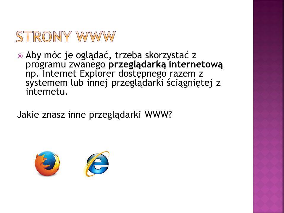  Aby móc je oglądać, trzeba skorzystać z programu zwanego przeglądarką internetową np.