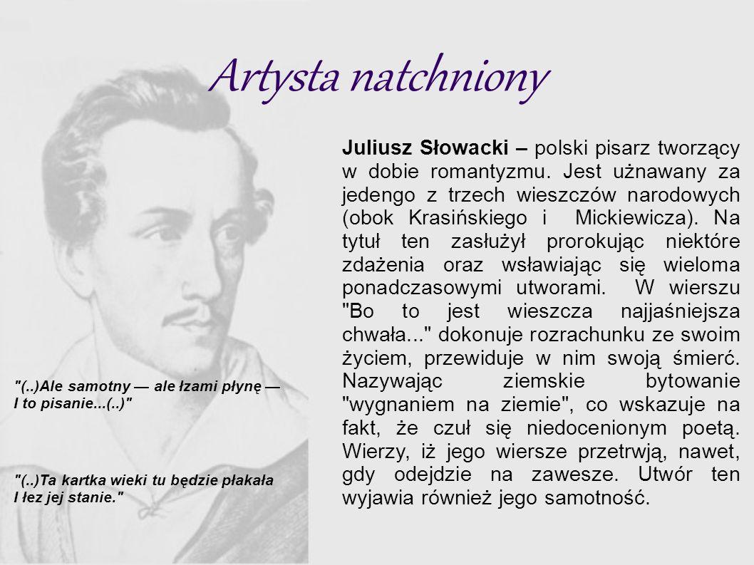 Artysta natchniony Juliusz Słowacki – polski pisarz tworzący w dobie romantyzmu.