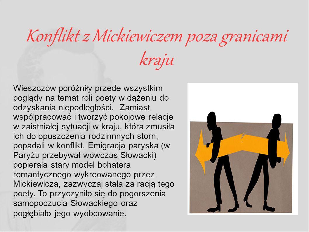 Konflikt z Mickiewiczem poza granicami kraju Wieszczów poróżniły przede wszystkim poglądy na temat roli poety w dążeniu do odzyskania niepodległości.