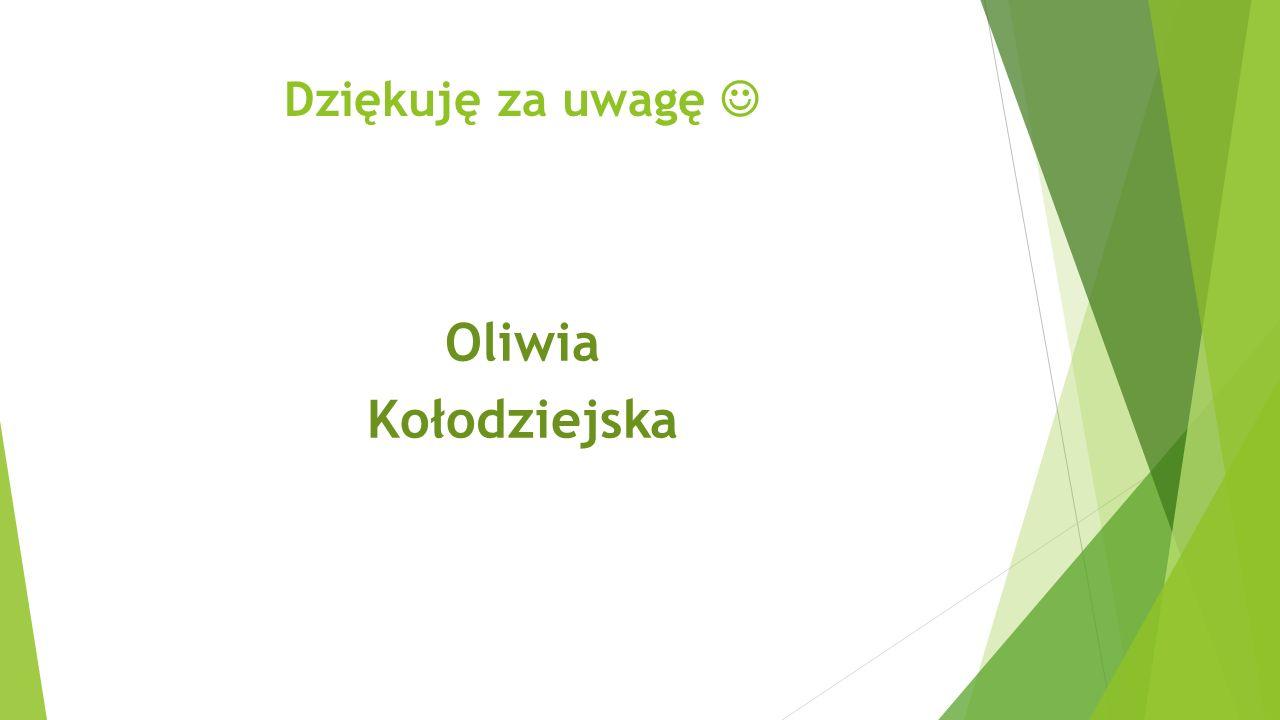 Dziękuję za uwagę Oliwia Kołodziejska