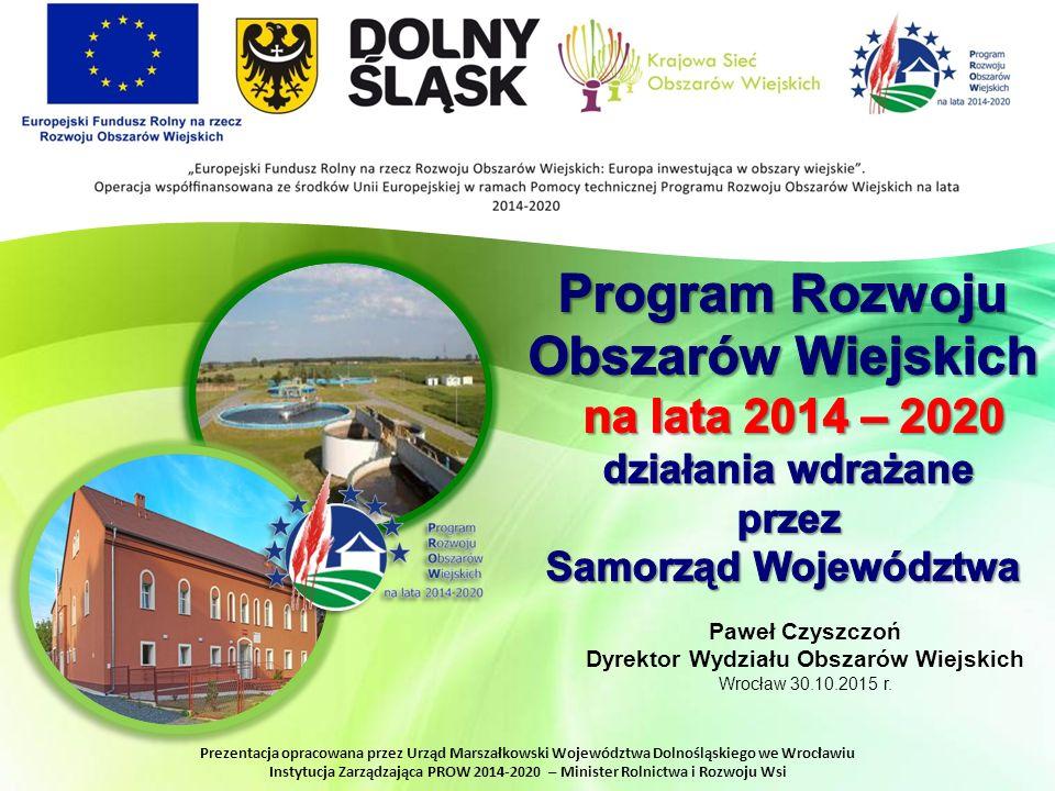 Paweł Czyszczoń Dyrektor Wydziału Obszarów Wiejskich Wrocław 30.10.2015 r.