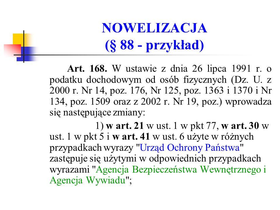 NOWELIZACJA (§ 88 - przykład) Art. 168. W ustawie z dnia 26 lipca 1991 r.