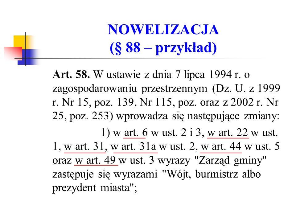 NOWELIZACJA (§ 88 – przykład) Art. 58. W ustawie z dnia 7 lipca 1994 r.