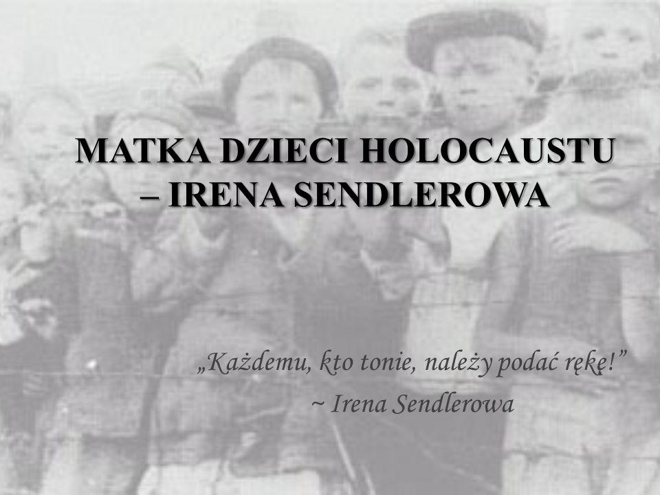 """MATKA DZIECI HOLOCAUSTU – IRENA SENDLEROWA """"Każdemu, kto tonie, należy podać rękę!"""" ~ Irena Sendlerowa"""