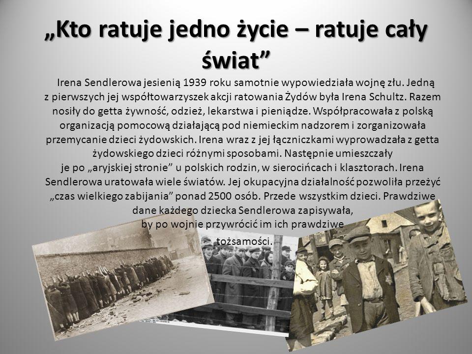 """""""Kto ratuje jedno życie – ratuje cały świat Irena Sendlerowa jesienią 1939 roku samotnie wypowiedziała wojnę złu."""