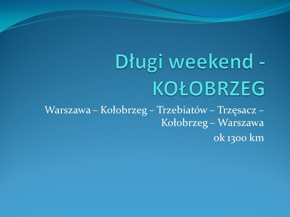 Warszawa – Kołobrzeg – Trzebiatów – Trzęsacz – Kołobrzeg – Warszawa ok 1300 km