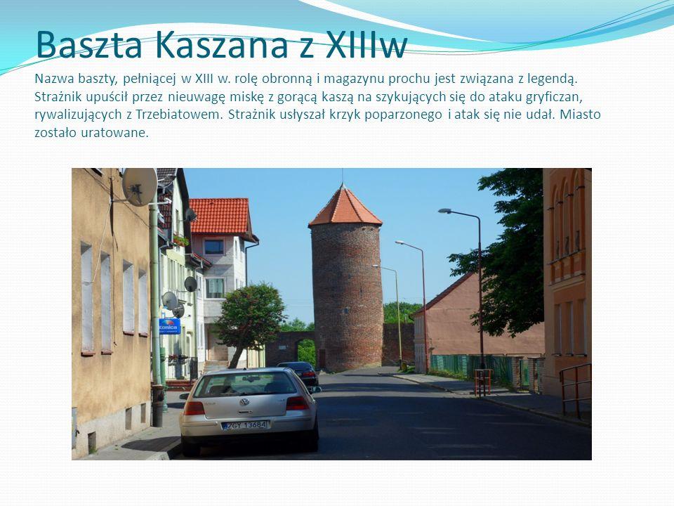 Baszta Kaszana z XIIIw Nazwa baszty, pełniącej w XIII w. rolę obronną i magazynu prochu jest związana z legendą. Strażnik upuścił przez nieuwagę miskę
