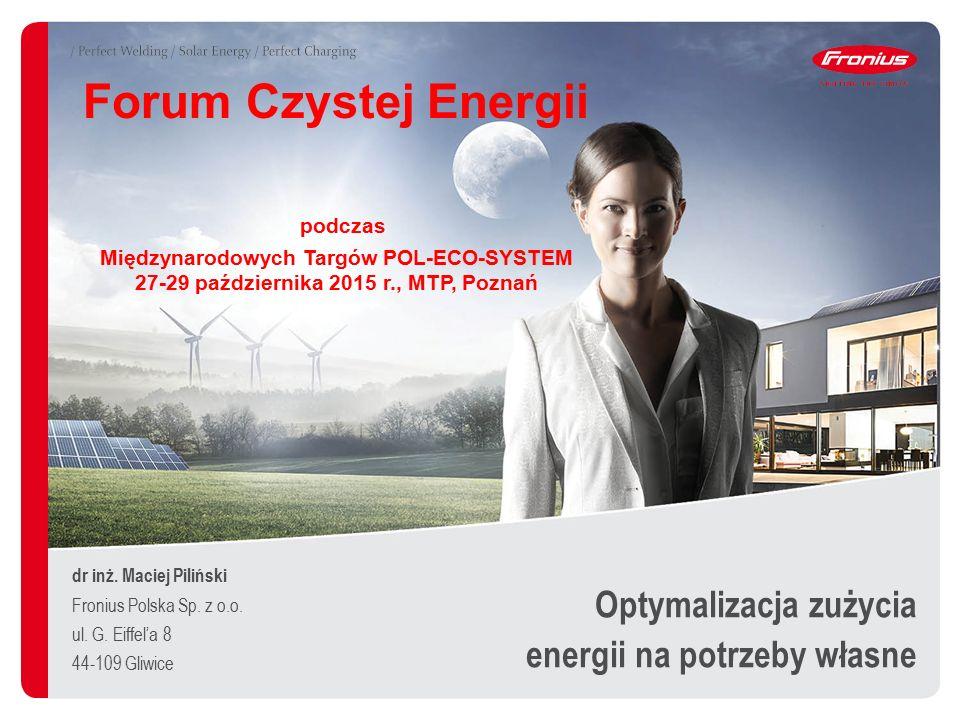 Optymalizacja zużycia energii na potrzeby własne dr inż. Maciej Piliński Fronius Polska Sp. z o.o. ul. G. Eiffel'a 8 44-109 Gliwice Forum Czystej Ener