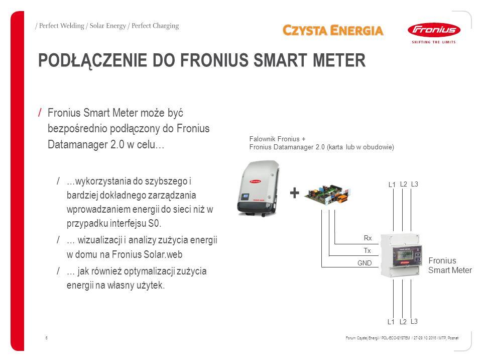 PODŁĄCZENIE DO FRONIUS SMART METER 6 Forum Czystej Energii / POL-ECO-SYSTEM / 27-29.10.2015 / MTP, Poznań / Fronius Smart Meter może być bezpośrednio podłączony do Fronius Datamanager 2.0 w celu… / …wykorzystania do szybszego i bardziej dokładnego zarządzania wprowadzaniem energii do sieci niż w przypadku interfejsu S0.