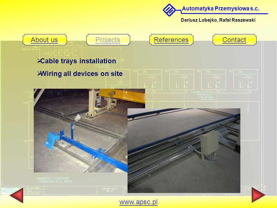 Automatyka Przemyslowa s.c. Dariusz Lobejko, Rafał Raszewski About usProjectsReferencesContact www.apsc.pl  Cable trays installation  Wiring all dev