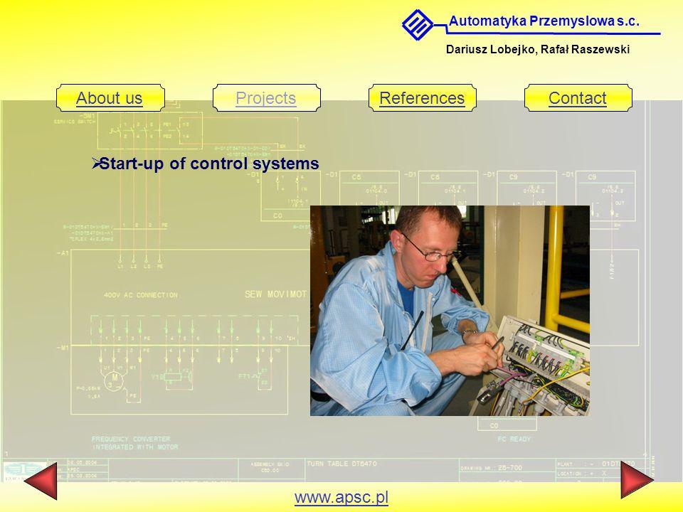 Automatyka Przemyslowa s.c. Dariusz Lobejko, Rafał Raszewski About usProjectsReferencesContact www.apsc.pl  Start-up of control systems