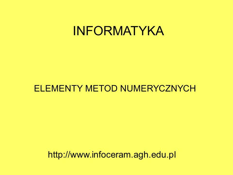 INFORMATYKA ELEMENTY METOD NUMERYCZNYCH http://www.infoceram.agh.edu.pl