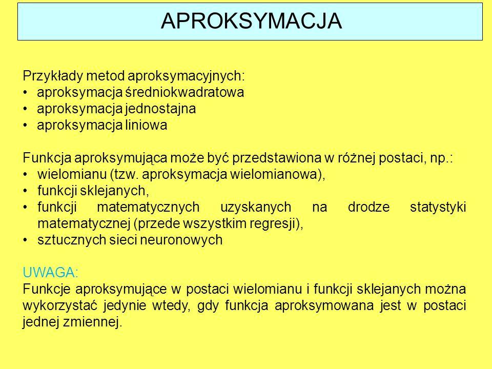 Przykłady metod aproksymacyjnych: aproksymacja średniokwadratowa aproksymacja jednostajna aproksymacja liniowa Funkcja aproksymująca może być przedstawiona w różnej postaci, np.: wielomianu (tzw.