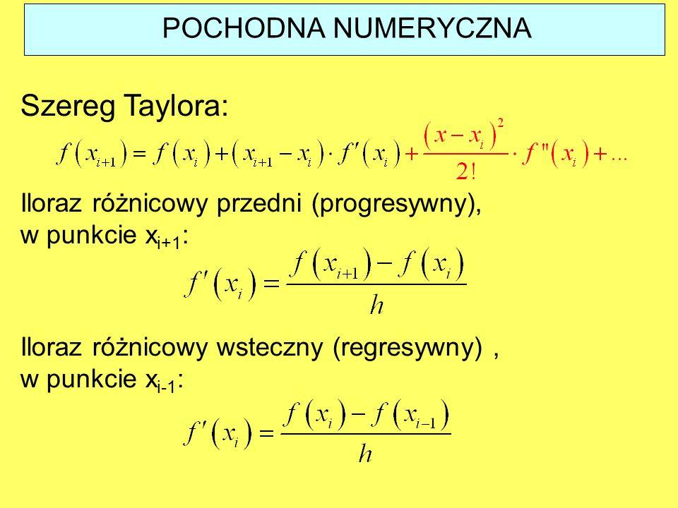 POCHODNA NUMERYCZNA Szereg Taylora: Iloraz różnicowy przedni (progresywny), w punkcie x i+1 : Iloraz różnicowy wsteczny (regresywny), w punkcie x i-1