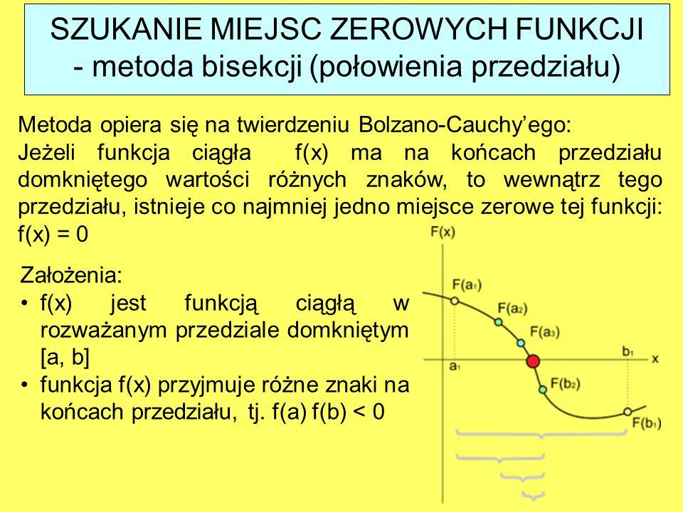 - metoda bisekcji (połowienia przedziału) Metoda opiera się na twierdzeniu Bolzano-Cauchy'ego: Jeżeli funkcja ciągła f(x) ma na końcach przedziału dom
