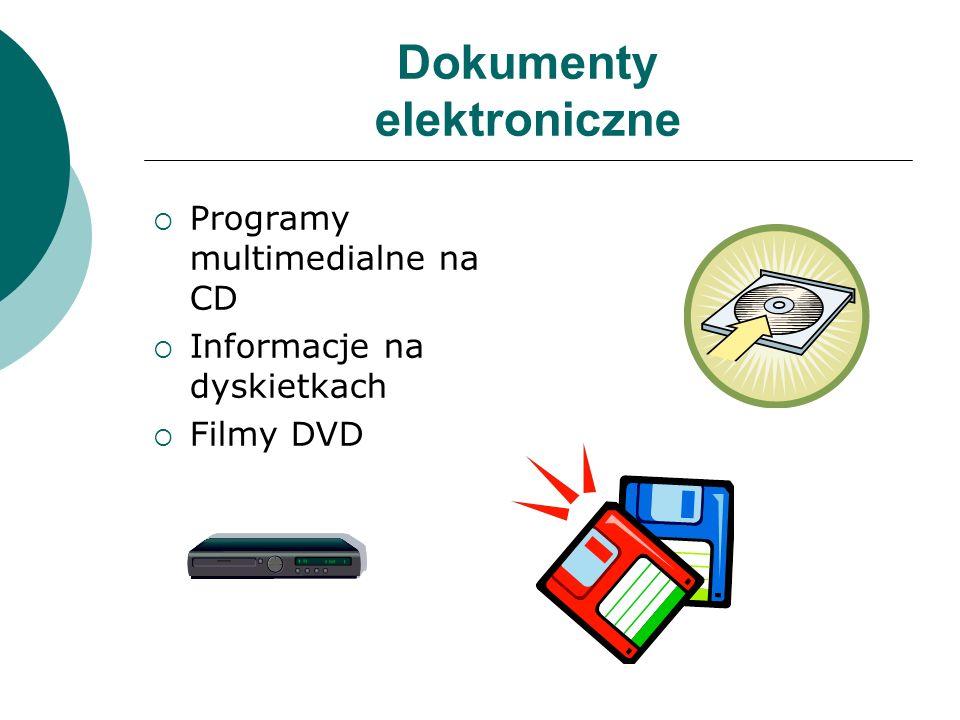 Dokumenty elektroniczne  Programy multimedialne na CD  Informacje na dyskietkach  Filmy DVD