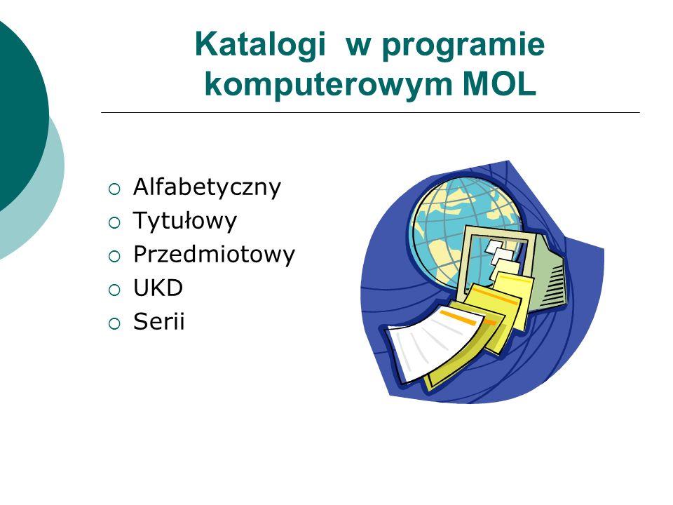 Katalogi w programie komputerowym MOL  Alfabetyczny  Tytułowy  Przedmiotowy  UKD  Serii