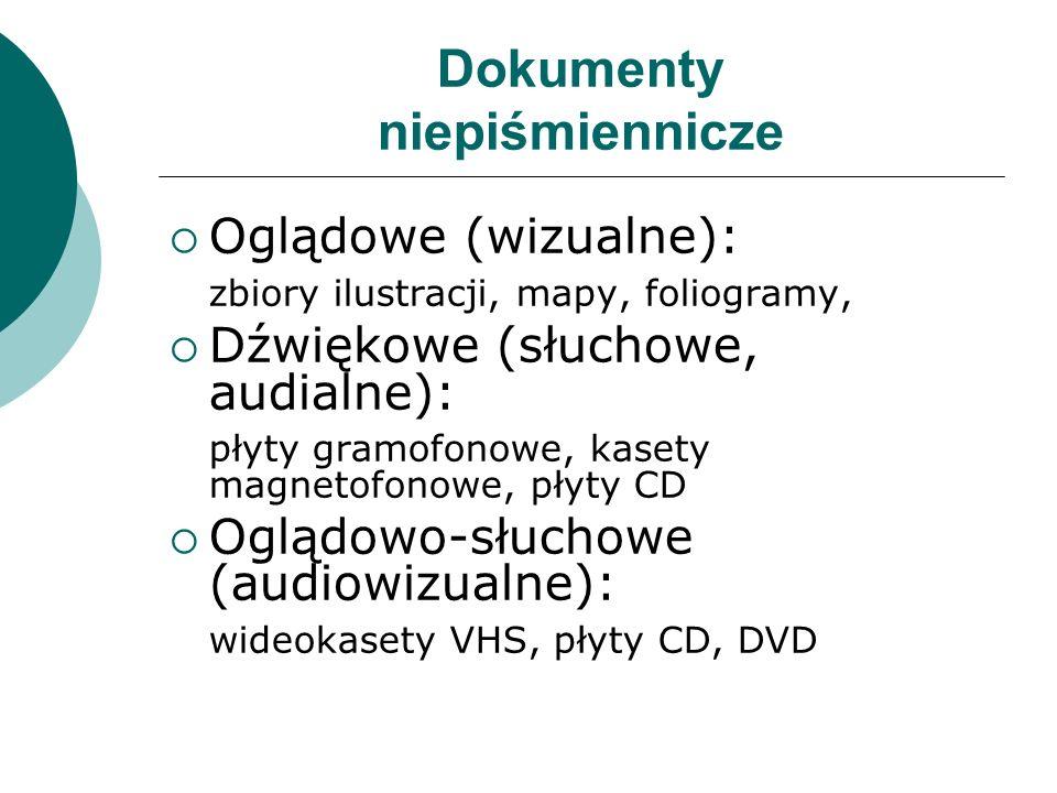 Dokumenty niepiśmiennicze  Oglądowe (wizualne): zbiory ilustracji, mapy, foliogramy,  Dźwiękowe (słuchowe, audialne): płyty gramofonowe, kasety magnetofonowe, płyty CD  Oglądowo-słuchowe (audiowizualne): wideokasety VHS, płyty CD, DVD