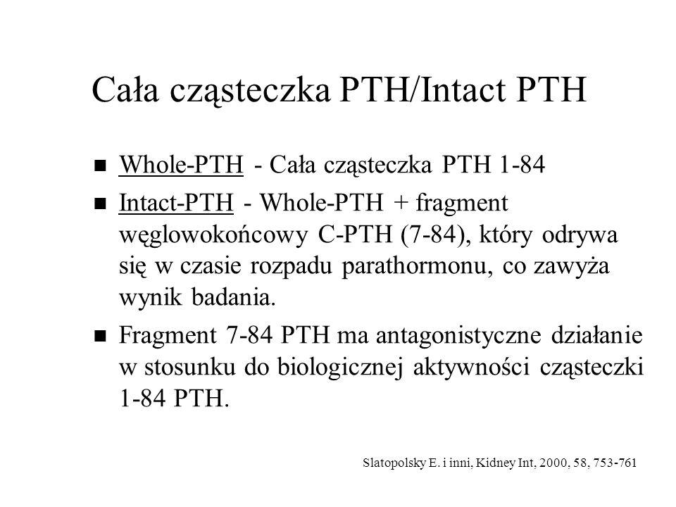 Cała cząsteczka PTH/Intact PTH Whole-PTH - Cała cząsteczka PTH 1-84 Intact-PTH - Whole-PTH + fragment węglowokońcowy C-PTH (7-84), który odrywa się w czasie rozpadu parathormonu, co zawyża wynik badania.