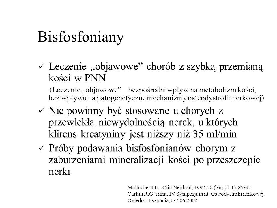 """Bisfosfoniany Leczenie """"objawowe chorób z szybką przemianą kości w PNN (Leczenie """"objawowe – bezpośredni wpływ na metabolizm kości, bez wpływu na patogenetyczne mechanizmy osteodystrofii nerkowej) Nie powinny być stosowane u chorych z przewlekłą niewydolnością nerek, u których klirens kreatyniny jest niższy niż 35 ml/min Próby podawania bisfosfonianów chorym z zaburzeniami mineralizacji kości po przeszczepie nerki Malluche H.H., Clin Nephrol, 1992, 38 (Suppl."""