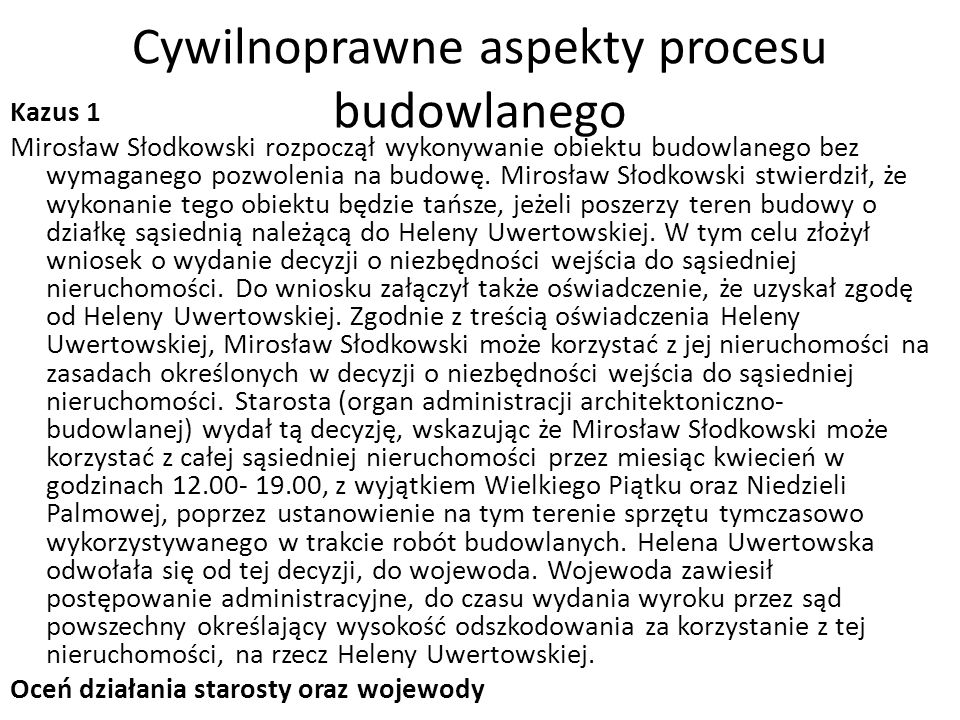 Cywilnoprawne aspekty procesu budowlanego Kazus 1 Mirosław Słodkowski rozpoczął wykonywanie obiektu budowlanego bez wymaganego pozwolenia na budowę.