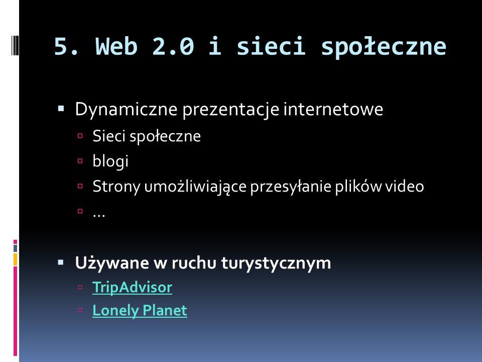 5. Web 2.0 i sieci społeczne  Dynamiczne prezentacje internetowe  Sieci społeczne  blogi  Strony umożliwiające przesyłanie plików video ...  Uży