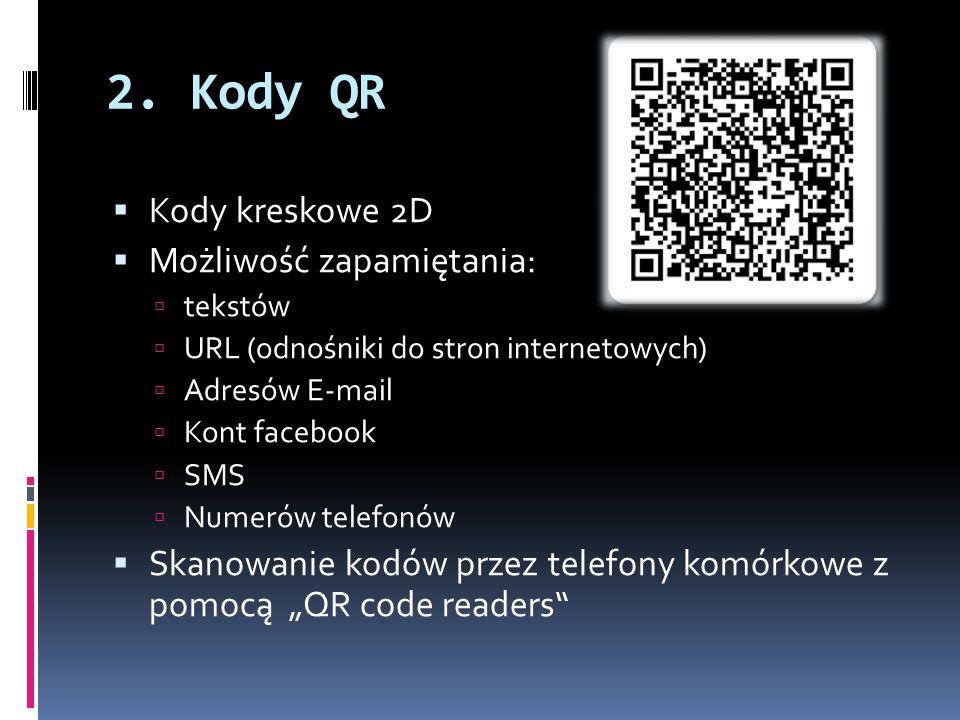 2. Kody QR  Kody kreskowe 2D  Możliwość zapamiętania:  tekstów  URL (odnośniki do stron internetowych)  Adresów E-mail  Kont facebook  SMS  Nu