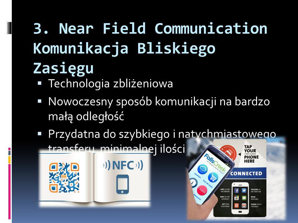 3. Near Field Communication Komunikacja Bliskiego Zasięgu  Technologia zbliżeniowa  Nowoczesny sposób komunikacji na bardzo małą odległość  Przydat