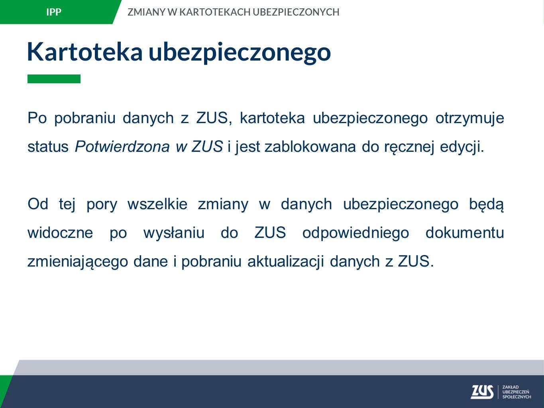 Kartoteka ubezpieczonego Po pobraniu danych z ZUS, kartoteka ubezpieczonego otrzymuje status Potwierdzona w ZUS i jest zablokowana do ręcznej edycji.