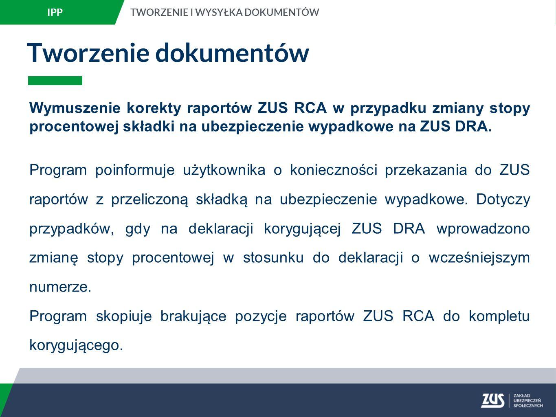 Tworzenie dokumentów Wymuszenie korekty raportów ZUS RCA w przypadku zmiany stopy procentowej składki na ubezpieczenie wypadkowe na ZUS DRA.