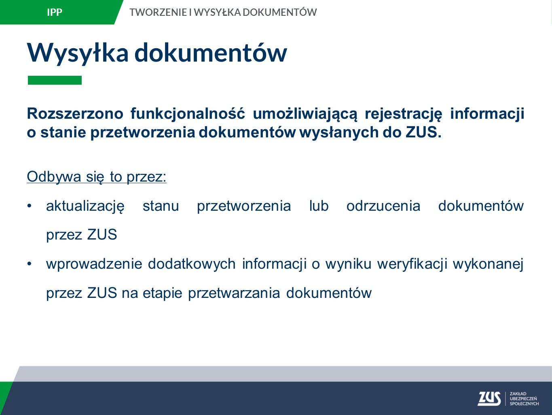 Wysyłka dokumentów Rozszerzono funkcjonalność umożliwiającą rejestrację informacji o stanie przetworzenia dokumentów wysłanych do ZUS.