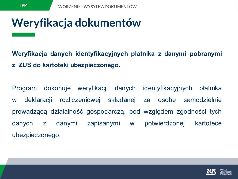 Weryfikacja dokumentów Weryfikacja danych identyfikacyjnych płatnika z danymi pobranymi z ZUS do kartoteki ubezpieczonego.