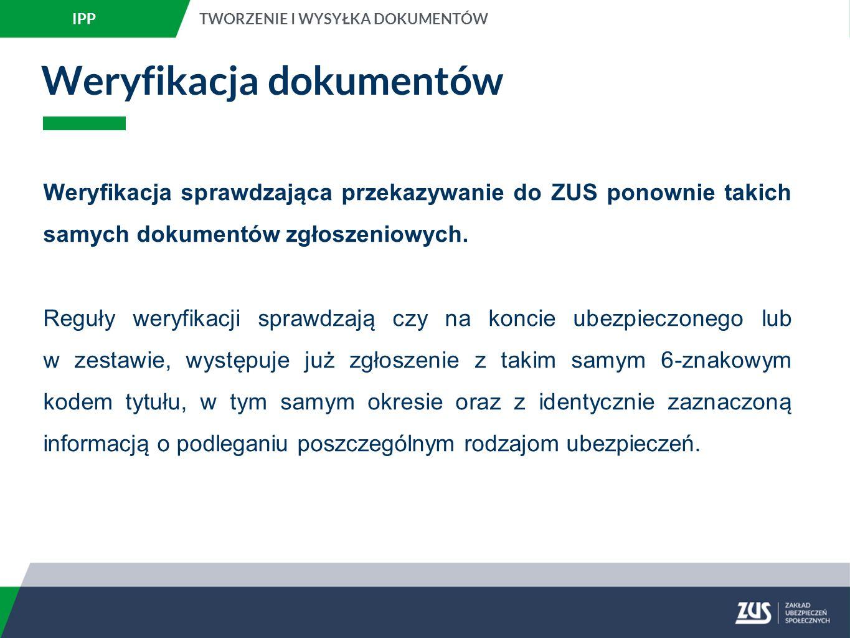 Weryfikacja dokumentów Weryfikacja sprawdzająca przekazywanie do ZUS ponownie takich samych dokumentów zgłoszeniowych.