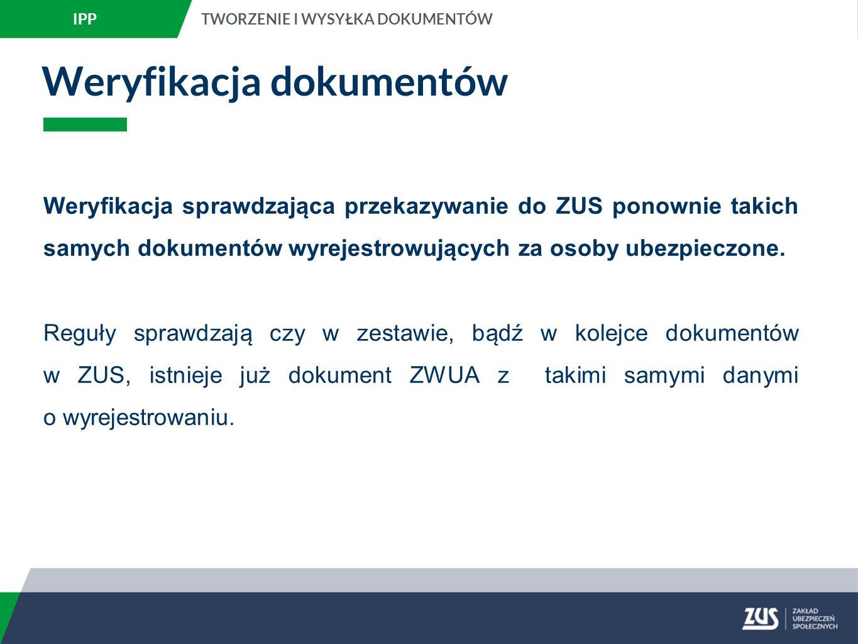 Weryfikacja dokumentów Weryfikacja sprawdzająca przekazywanie do ZUS ponownie takich samych dokumentów wyrejestrowujących za osoby ubezpieczone.