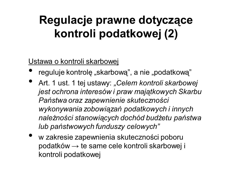 """Regulacje prawne dotyczące kontroli podatkowej (2) Ustawa o kontroli skarbowej reguluje kontrolę """"skarbową , a nie """"podatkową Art."""