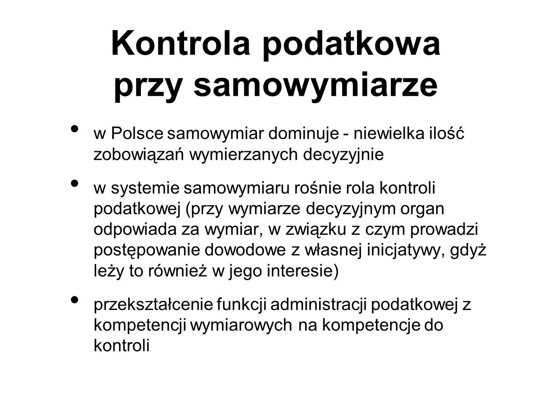 Kontrola podatkowa przy samowymiarze w Polsce samowymiar dominuje - niewielka ilość zobowiązań wymierzanych decyzyjnie w systemie samowymiaru rośnie r