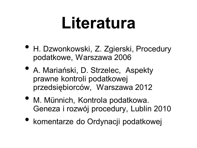 Literatura H. Dzwonkowski, Z. Zgierski, Procedury podatkowe, Warszawa 2006 A. Mariański, D. Strzelec, Aspekty prawne kontroli podatkowej przedsiębiorc